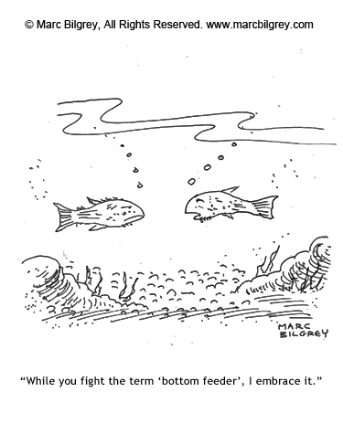 i embrace the term bottom feeder